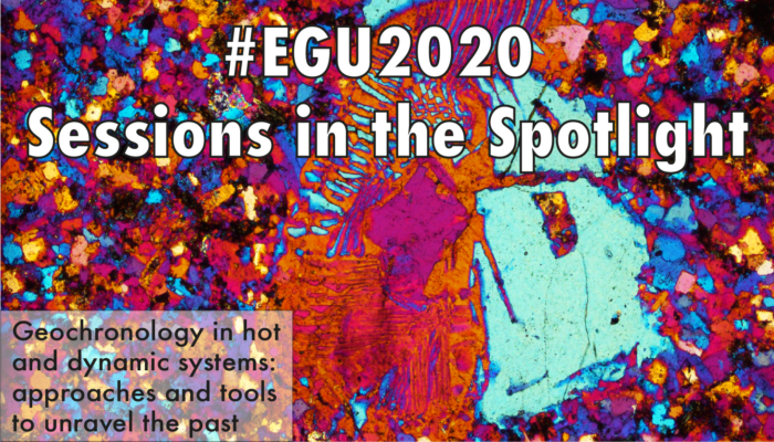 #EGU2020 Sessions in the Spotlight: Geochronology in hot and dynamic systems: approaches and tools to unravel the past