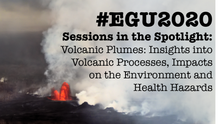 #EGU2020 Sessions in the Spotlight: Volcanic Plumes: Insights into Volcanic Processes, Impacts on the Environment and Health Hazards