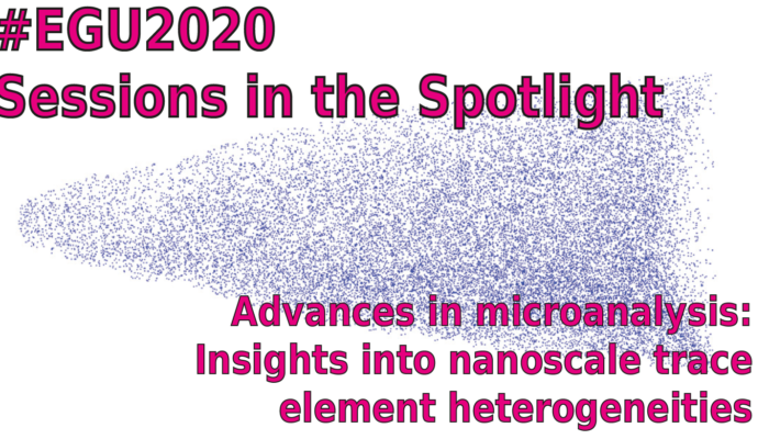 #EGU2022 Sessions in the Spotlight: GMPV1.3, Advances in microanalysis: Insights into nanoscale trace element heterogeneities