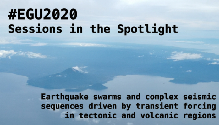#EGU2020 Sessions in the spotlight: Earthquake swarms and complex seismic sequences driven by transient forcing in tectonic and volcanic regions