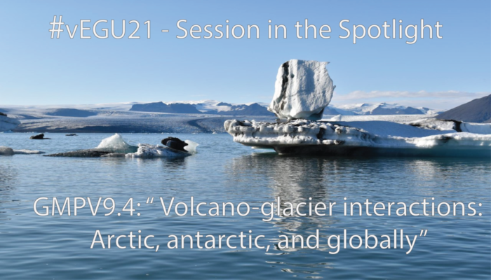 #vEGU21 – Session in the Spotlight: Volcano-glacier interactions: Arctic, Antarctic, and globally