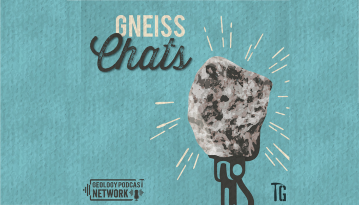 Gneiss Chats Podcast, fun geoscience learning for all!