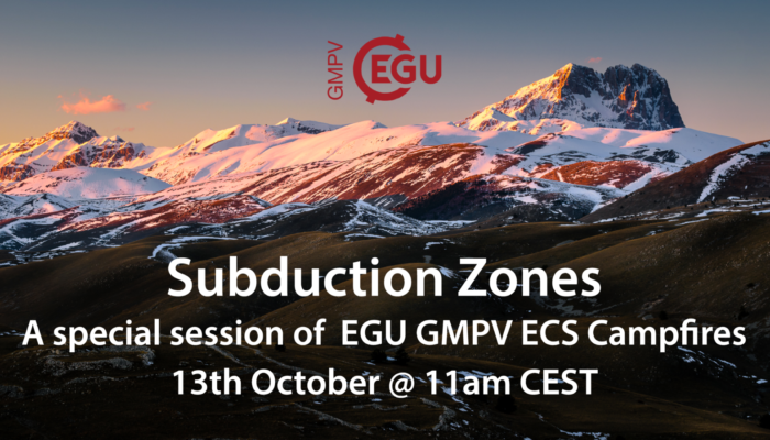 EGU GMPV ECS Campfires – Special Edition on Subduction Zones! Wednesday 13th October 11am CEST
