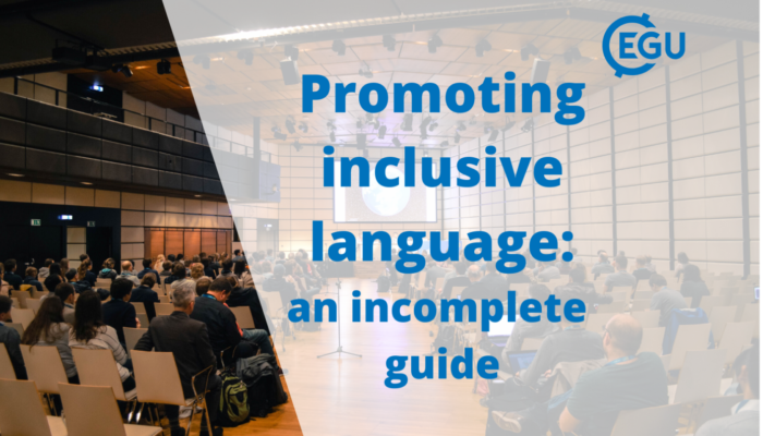 Accessibility at EGU: Promoting inclusive language, an incomplete guide